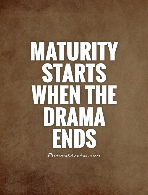 maturity-starts-when-the-drama-ends-quote-1